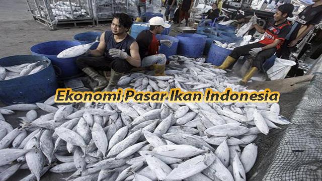 Ekonomi Pasar Ikan Indonesia