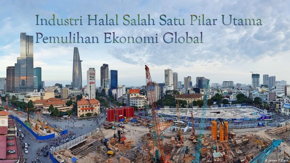 Industri Halal Salah Satu Pilar Utama Pemulihan Ekonomi Global