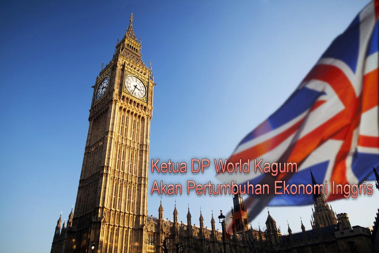 Ketua DP World Kagum Akan Pertumbuhan Ekonomi Inggris